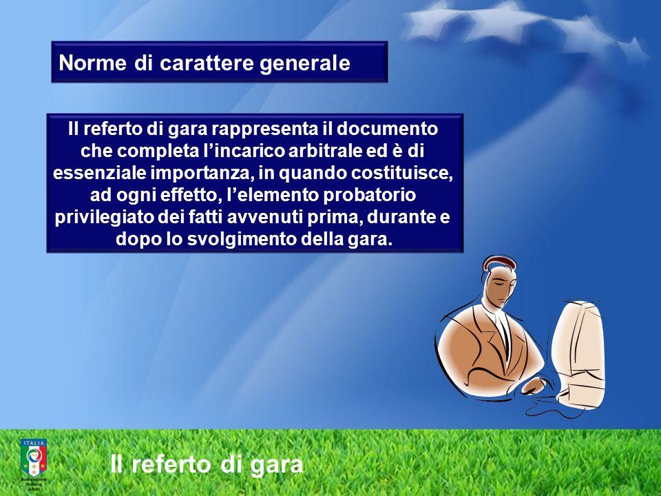 Norme di carattere generale Il referto di gara rappresenta il documento che completa lincarico arbitrale ed è di essenziale importanza, in quando cost