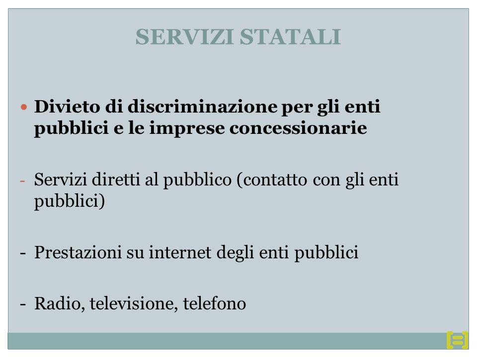 Divieto di discriminazione per gli enti pubblici e le imprese concessionarie - Servizi diretti al pubblico (contatto con gli enti pubblici) -Prestazioni su internet degli enti pubblici -Radio, televisione, telefono