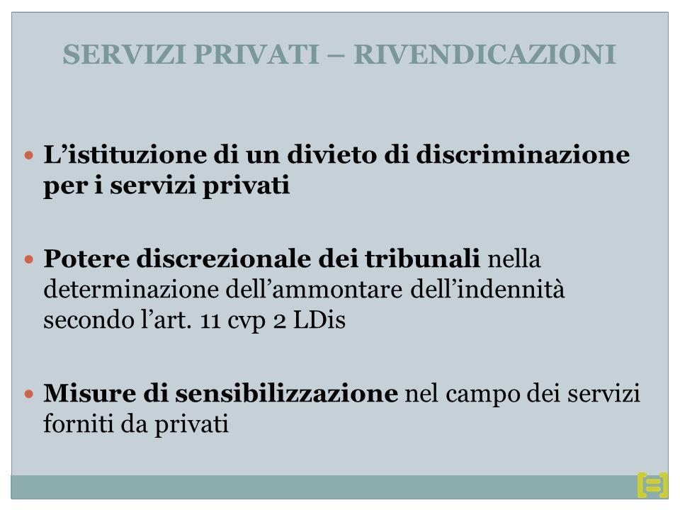 SERVIZI PRIVATI – RIVENDICAZIONI Listituzione di un divieto di discriminazione per i servizi privati Potere discrezionale dei tribunali nella determinazione dellammontare dellindennità secondo lart.
