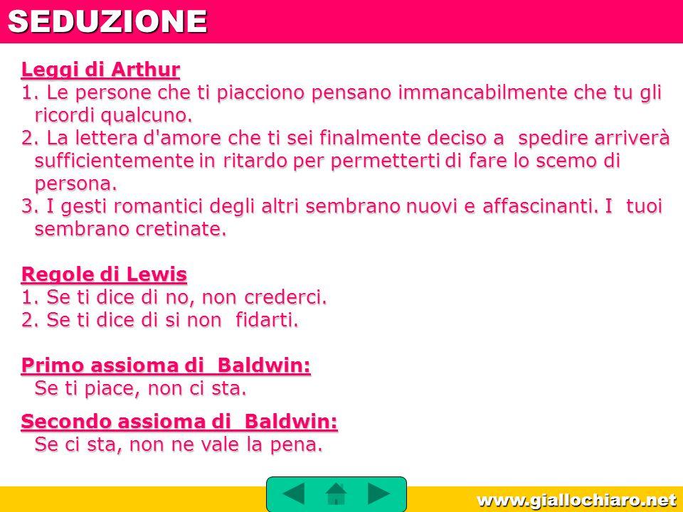 www.giallochiaro.net Leggi di Arthur 1. Le persone che ti piacciono pensano immancabilmente che tu gli ricordi qualcuno. 2. La lettera d'amore che ti