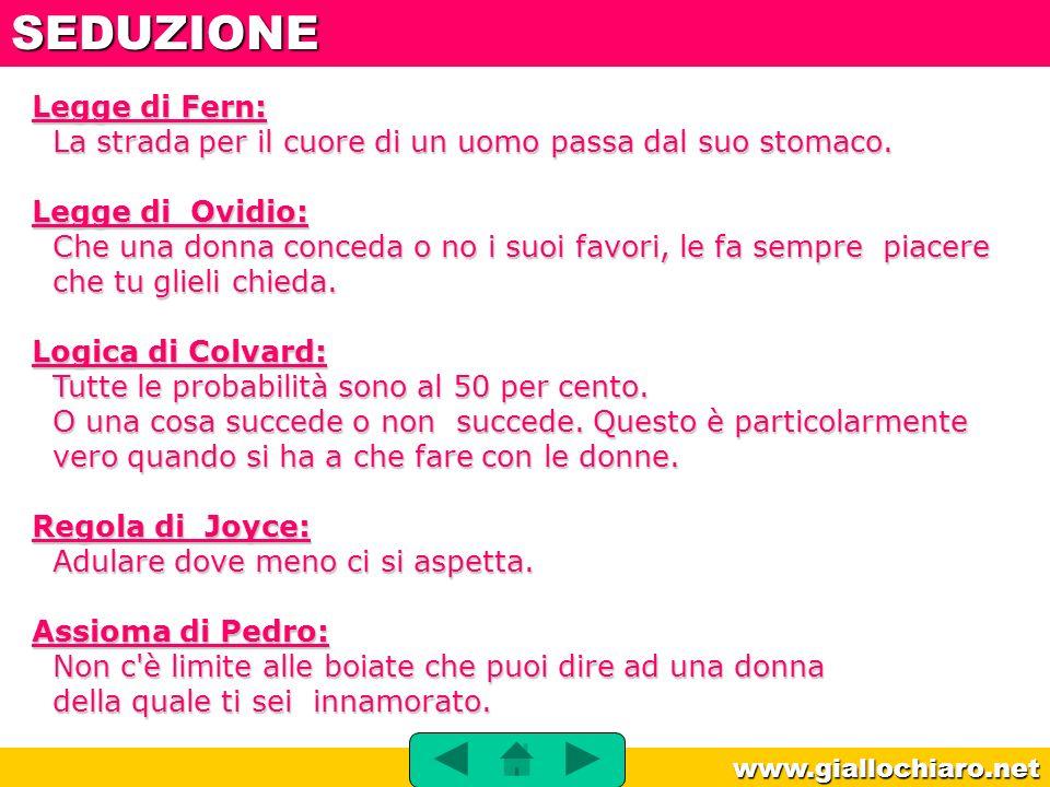 www.giallochiaro.net Legge di Fern: La strada per il cuore di un uomo passa dal suo stomaco. Legge di Ovidio: Che una donna conceda o no i suoi favori