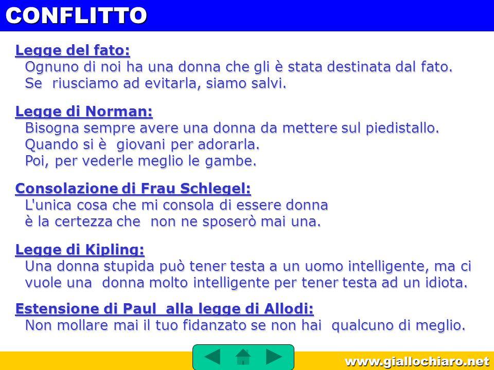 www.giallochiaro.net Legge del fato: Ognuno di noi ha una donna che gli è stata destinata dal fato. Se riusciamo ad evitarla, siamo salvi. Legge di No