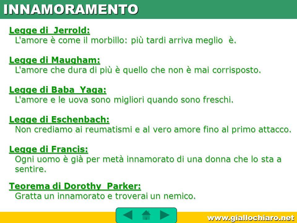 www.giallochiaro.net Legge di Jerrold: L'amore è come il morbillo: più tardi arriva meglio è. Legge di Jerrold: L'amore è come il morbillo: più tardi