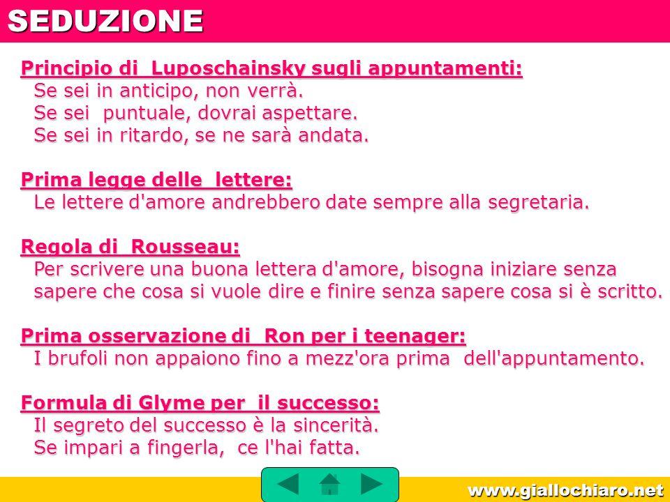 www.giallochiaro.net Legge di Bevilacqua sulla seduzione verbale: Più parli a vanvera, più fai centro.