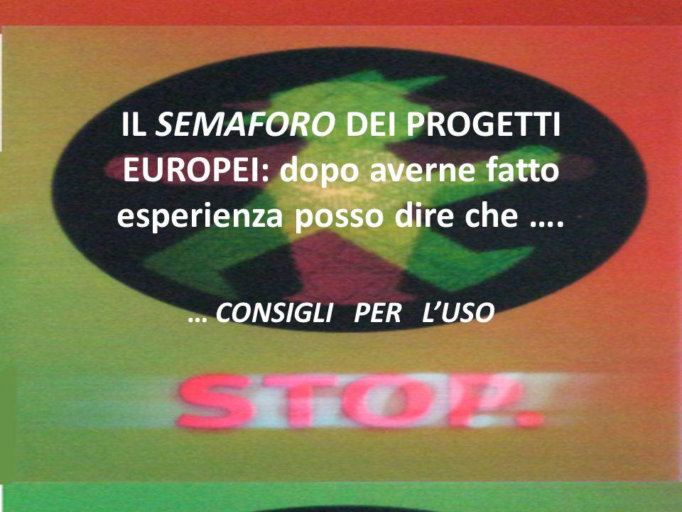 IL SEMAFORO DEI PROGETTI EUROPEI: dopo averne fatto esperienza posso dire che …. … CONSIGLI PER LUSO