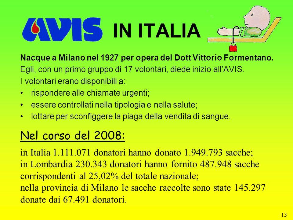 13 IN ITALIA Nacque a Milano nel 1927 per opera del Dott Vittorio Formentano. Egli, con un primo gruppo di 17 volontari, diede inizio allAVIS. I volon