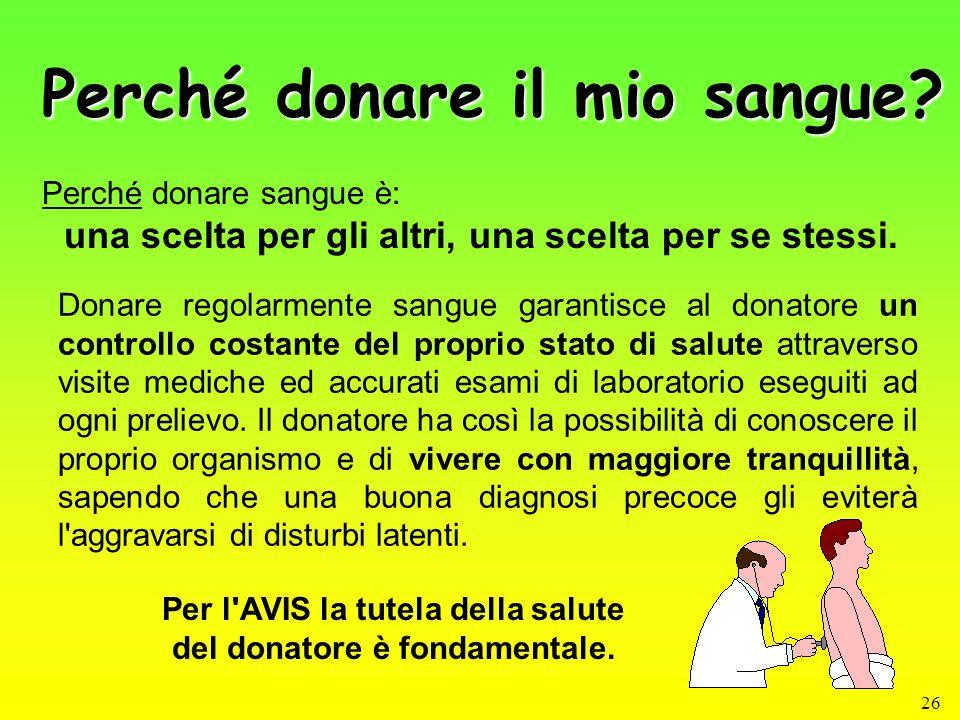 26 Perché donare il mio sangue? Perché donare sangue è: una scelta per gli altri, una scelta per se stessi. Donare regolarmente sangue garantisce al d