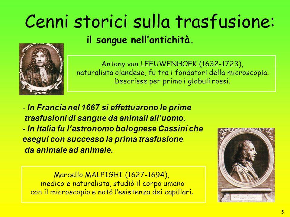 5 Cenni storici sulla trasfusione: - In Francia nel 1667 si effettuarono le prime trasfusioni di sangue da animali alluomo. - In Italia fu lastronomo