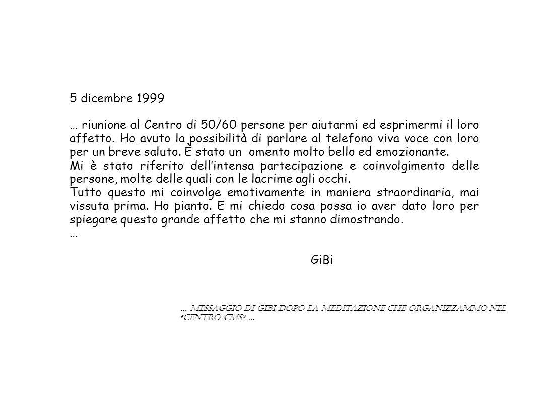 5 dicembre 1999 … riunione al Centro di 50/60 persone per aiutarmi ed esprimermi il loro affetto.