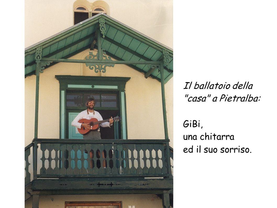 Il ballatoio della casa a Pietralba: GiBi, una chitarra ed il suo sorriso.