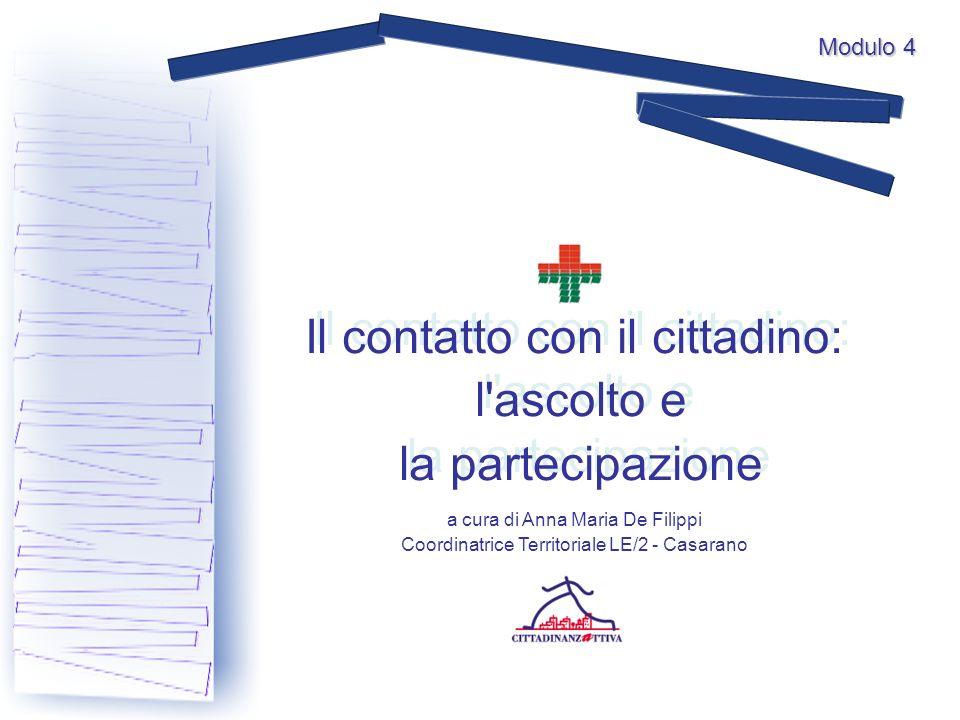 Il contatto con il cittadino: l'ascolto e la partecipazione Il contatto con il cittadino: l'ascolto e la partecipazione a cura di Anna Maria De Filipp