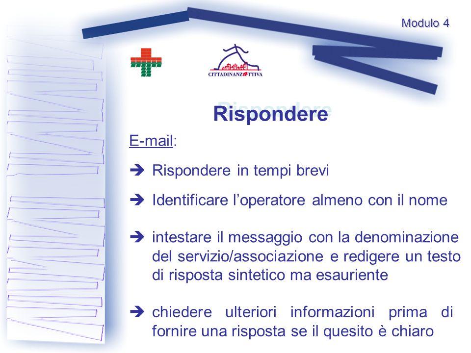 Rispondere E-mail: Rispondere in tempi brevi Identificare loperatore almeno con il nome intestare il messaggio con la denominazione del servizio/assoc