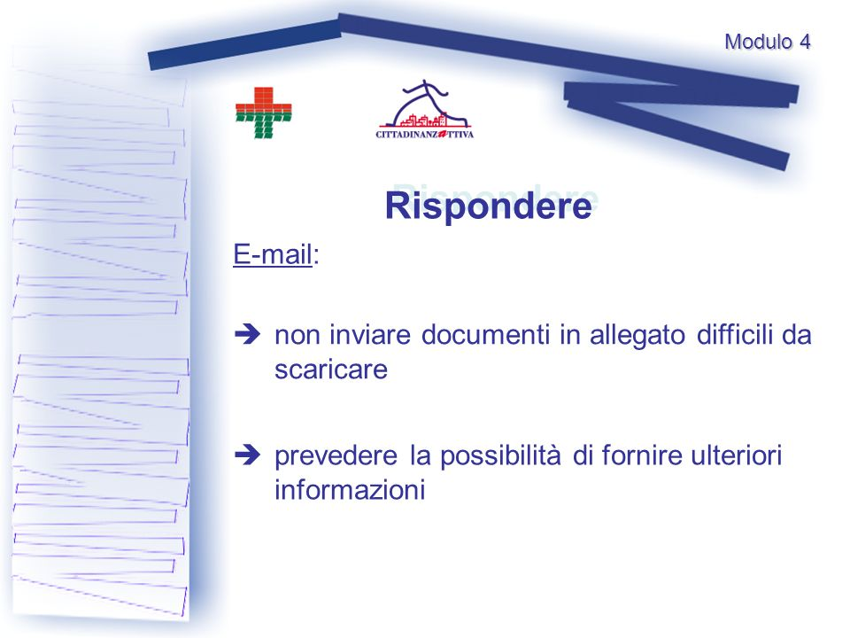 Rispondere E-mail: non inviare documenti in allegato difficili da scaricare prevedere la possibilità di fornire ulteriori informazioni Modulo 4