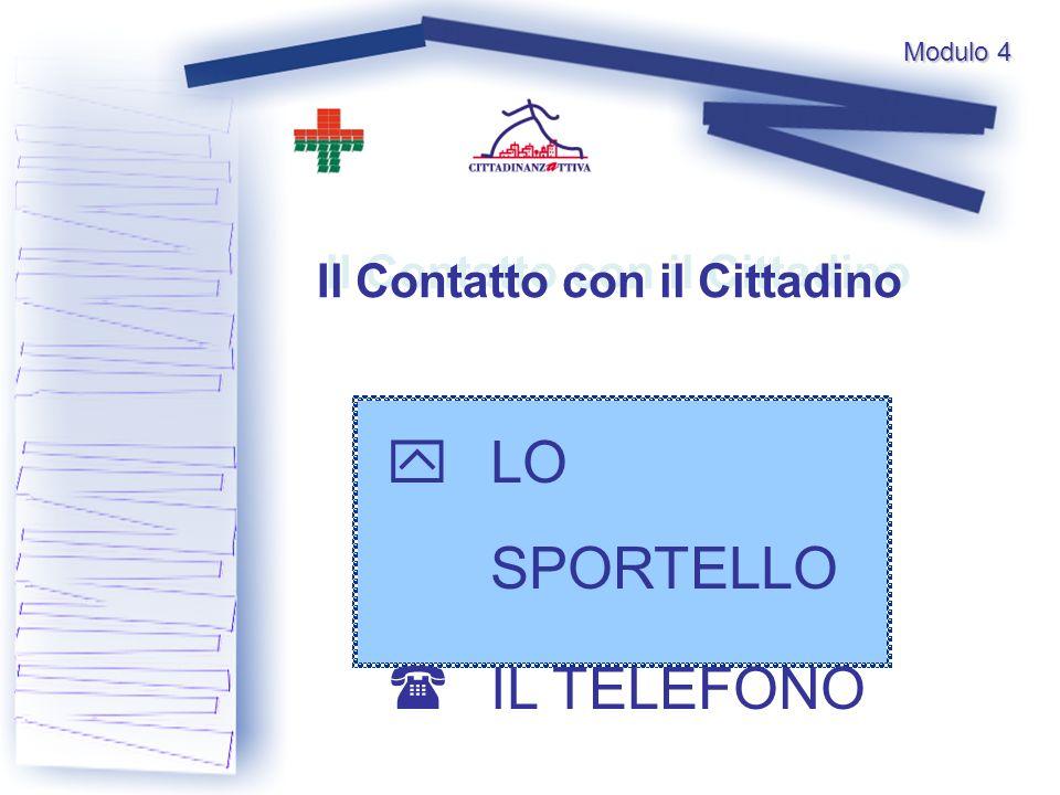 Il Contatto con il Cittadino Il Contatto con il Cittadino LO SPORTELLO IL TELEFONO Modulo 4