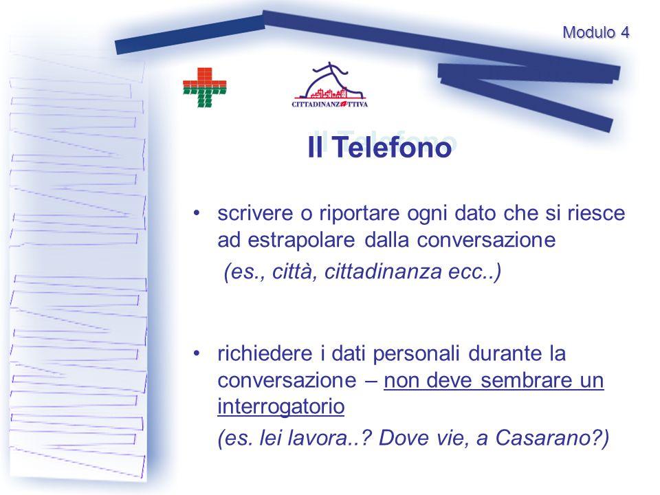 Il Telefono scrivere o riportare ogni dato che si riesce ad estrapolare dalla conversazione (es., città, cittadinanza ecc..) richiedere i dati persona