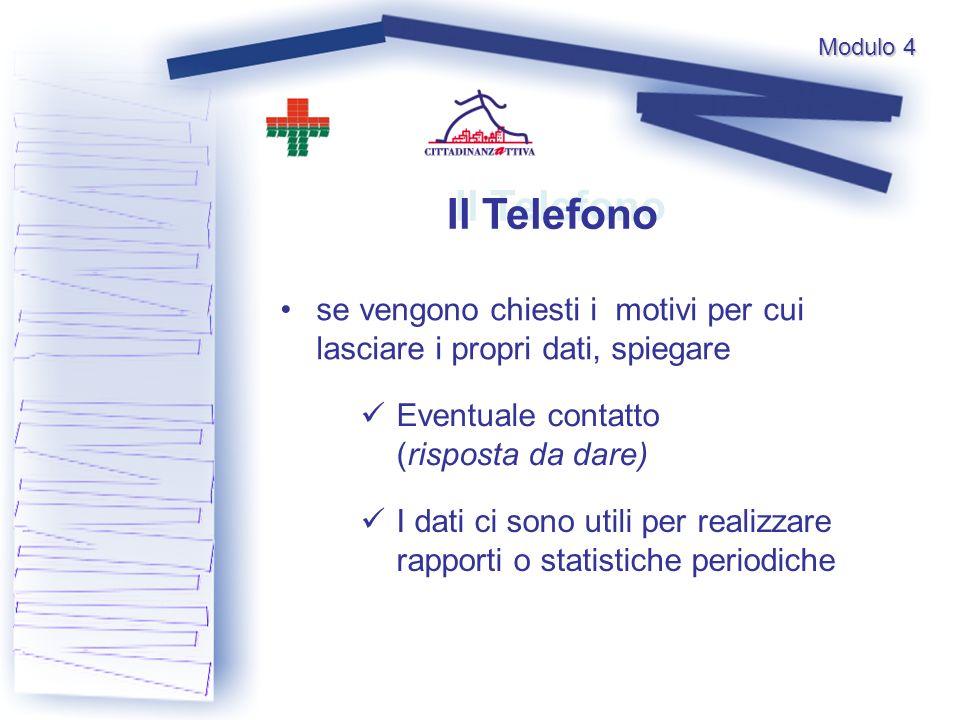 Il Telefono se vengono chiesti i motivi per cui lasciare i propri dati, spiegare Eventuale contatto (risposta da dare) I dati ci sono utili per realizzare rapporti o statistiche periodiche Modulo 4