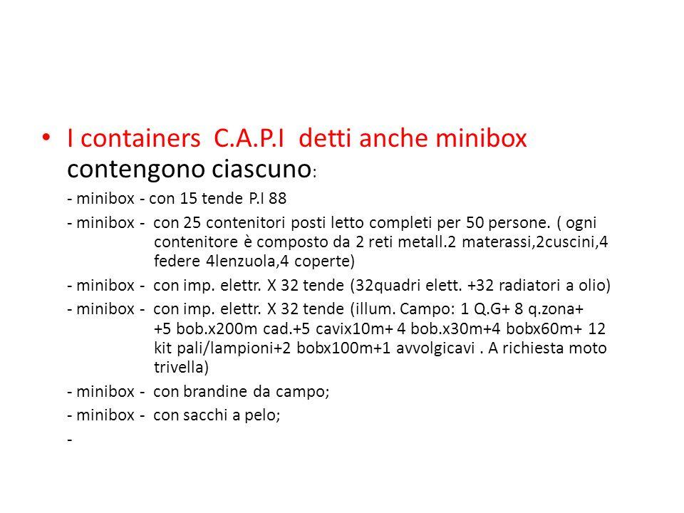 I containers C.A.P.I detti anche minibox contengono ciascuno : - minibox - con 15 tende P.I 88 - minibox - con 25 contenitori posti letto completi per