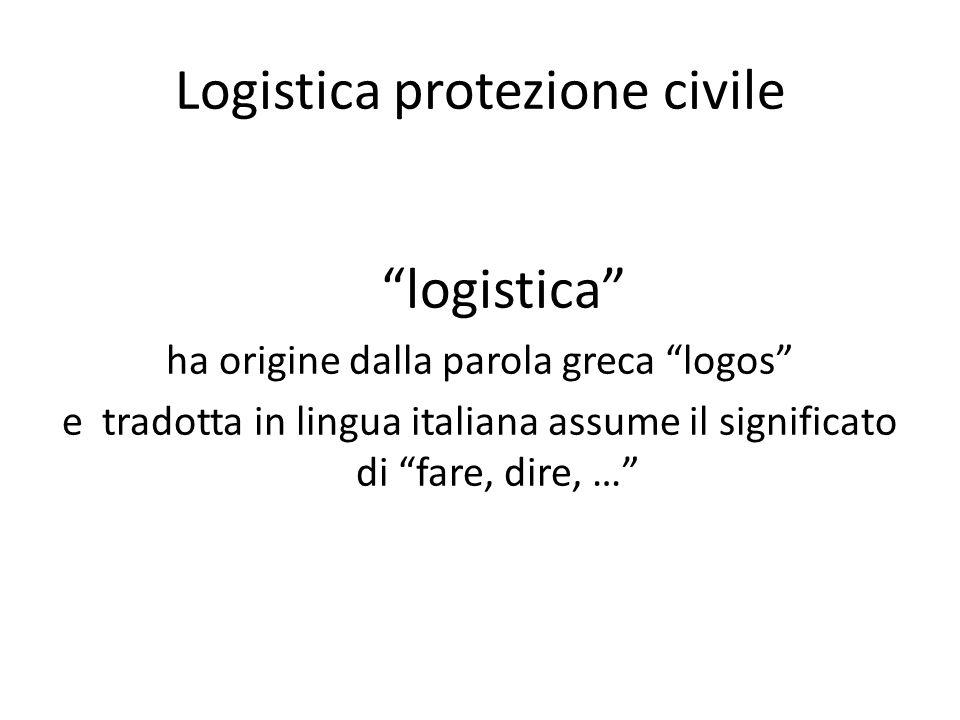 Logistica protezione civile logistica ha origine dalla parola greca logos e tradotta in lingua italiana assume il significato di fare, dire, …