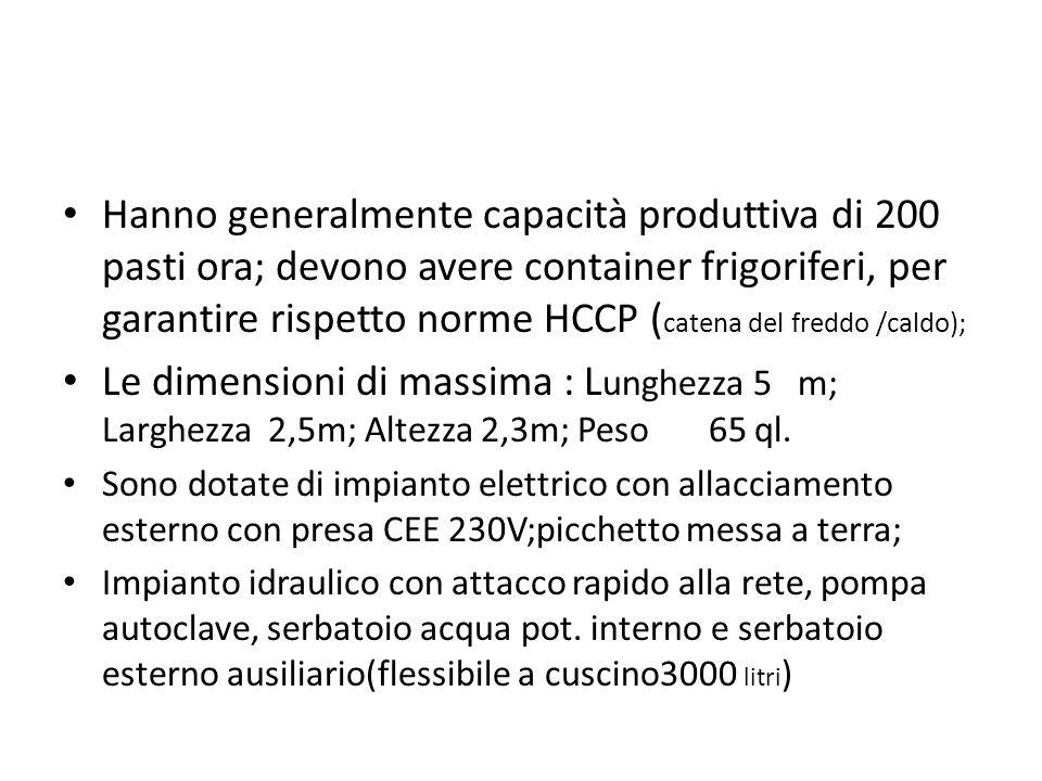 Hanno generalmente capacità produttiva di 200 pasti ora; devono avere container frigoriferi, per garantire rispetto norme HCCP ( catena del freddo /ca