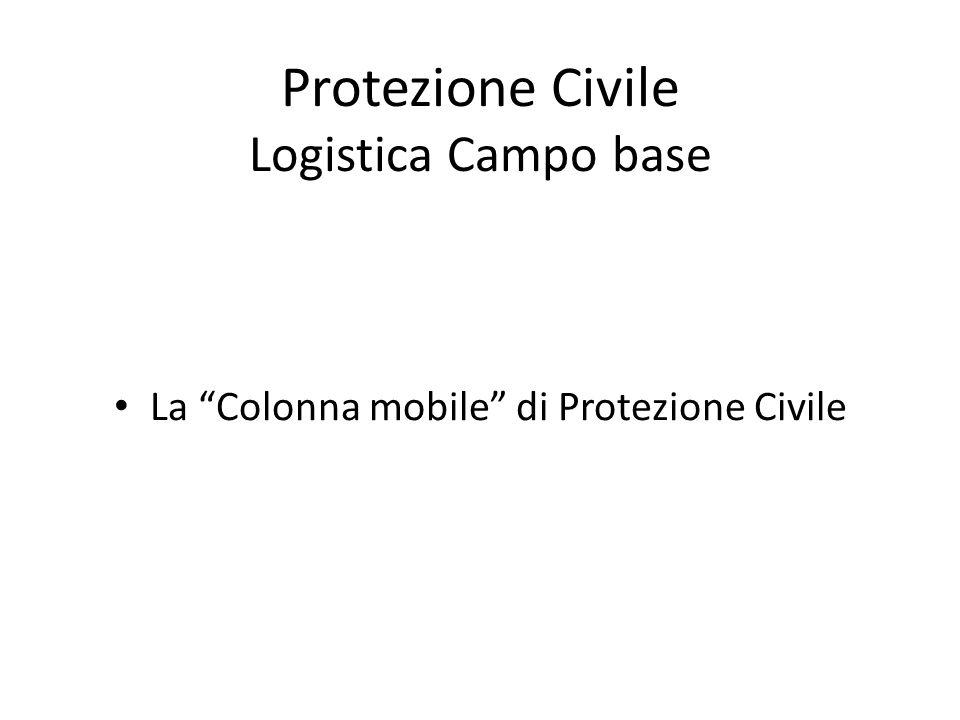 Protezione Civile Logistica Campo base La Colonna mobile di Protezione Civile