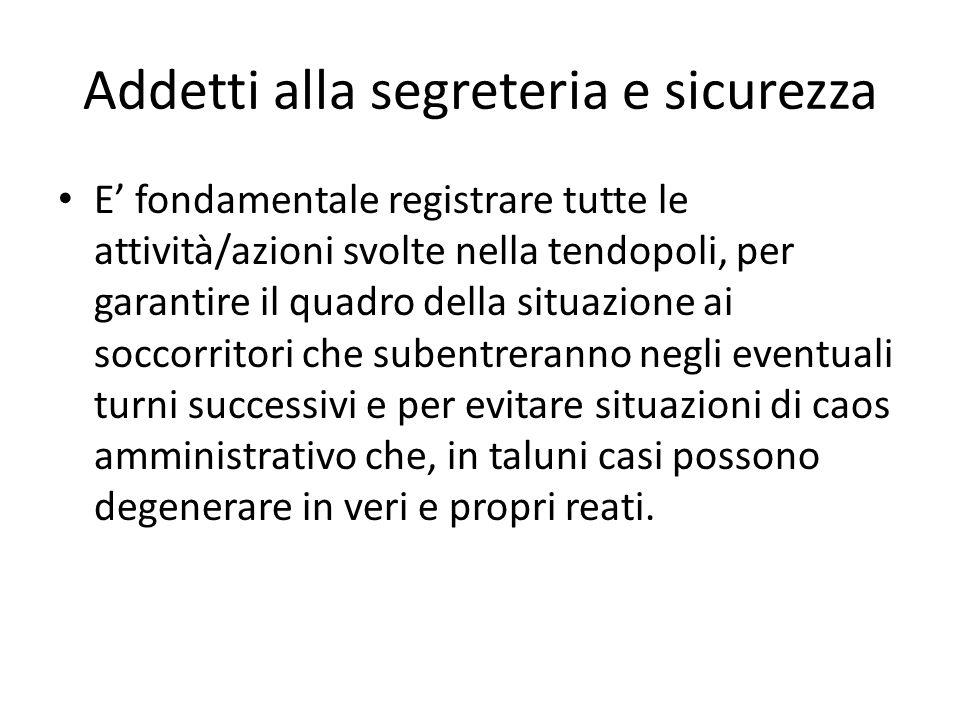 Addetti alla segreteria e sicurezza E fondamentale registrare tutte le attività/azioni svolte nella tendopoli, per garantire il quadro della situazion