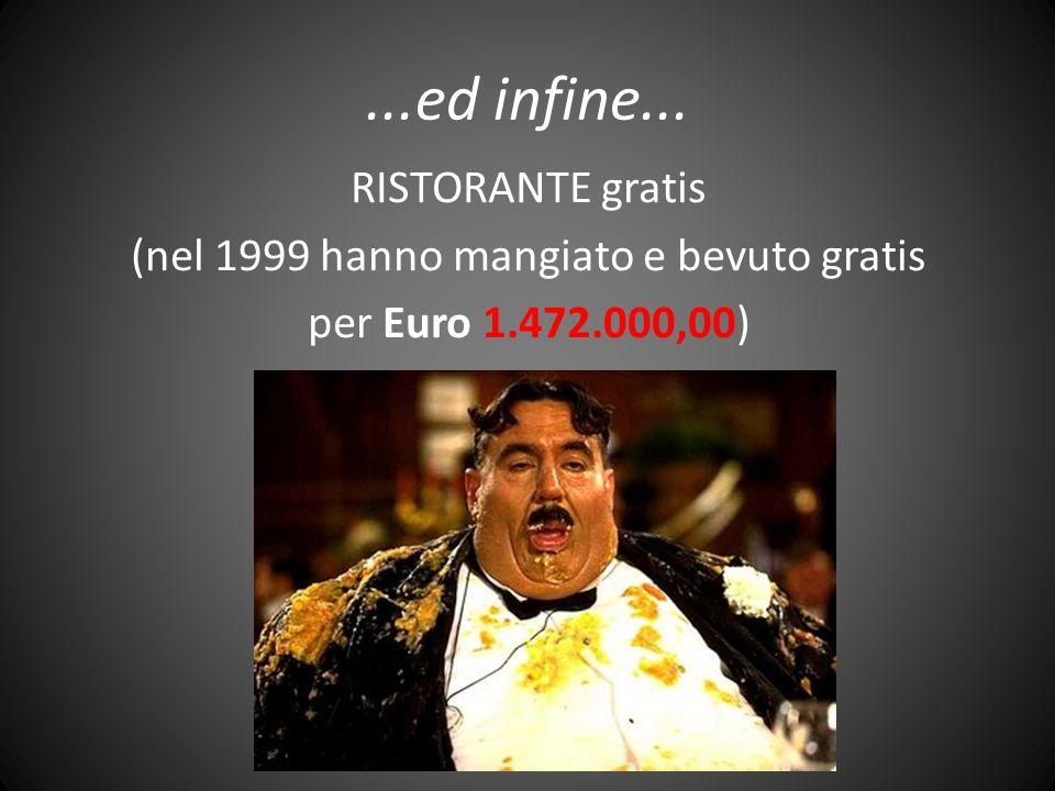 ...ed infine... RISTORANTE gratis (nel 1999 hanno mangiato e bevuto gratis per Euro 1.472.000,00)