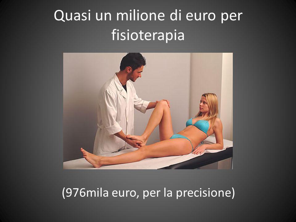 (976mila euro, per la precisione) Quasi un milione di euro per fisioterapia