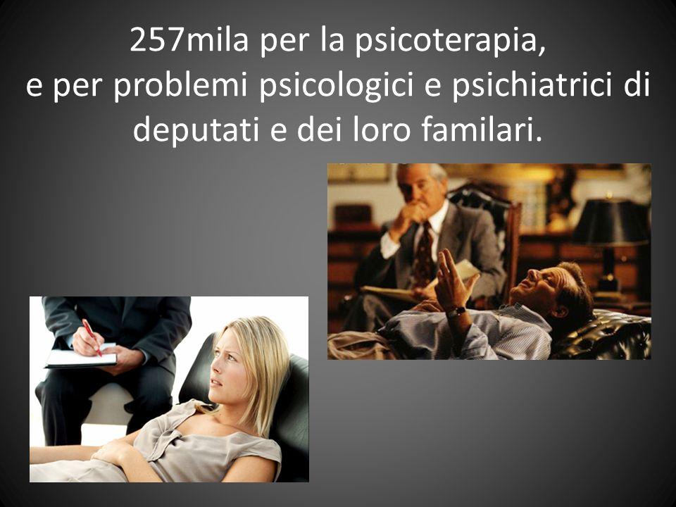257mila per la psicoterapia, e per problemi psicologici e psichiatrici di deputati e dei loro familari.