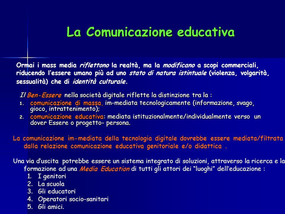 La Comunicazione educativa Il Ben-Essere nella società digitale riflette la distinzione tra la : 1. comunicazione di massa, im-mediata tecnologicament