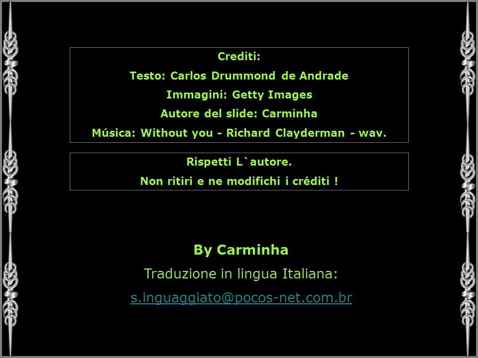 Crediti: Testo: Carlos Drummond de Andrade Immagini: Getty Images Autore del slide: Carminha Música: Without you - Richard Clayderman - wav. Rispetti