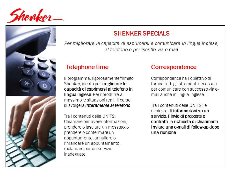 SHENKER SPECIALS Per migliorare le capacità di esprimersi e comunicare in lingua inglese, al telefono o per iscritto via e-mail Telephone time Correspondence Il programma, rigorosamente firmato Shenker, ideato per migliorare le capacità di esprimersi al telefono in lingua inglese.