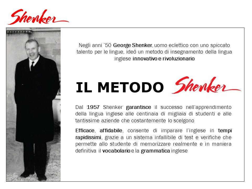 Dal 1957 Shenker garantisce il successo nellapprendimento della lingua inglese alle centinaia di migliaia di studenti e alle tantissime aziende che costantemente lo scelgono Efficace, affidabile, consente di imparare linglese in tempi rapidissimi, grazie a un sistema infallibile di test e verifiche che permette allo studente di memorizzare realmente e in maniera definitiva il vocabolario e la grammatica inglese IL METODO Negli anni 50 George Shenker, uomo eclettico con uno spiccato talento per le lingue, ideò un metodo di insegnamento della lingua inglese innovativo e rivoluzionario