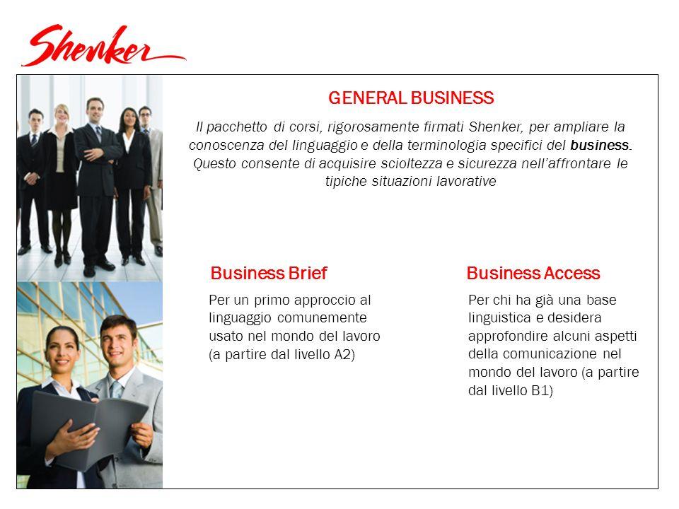 GENERAL BUSINESS Il pacchetto di corsi, rigorosamente firmati Shenker, per ampliare la conoscenza del linguaggio e della terminologia specifici del business.
