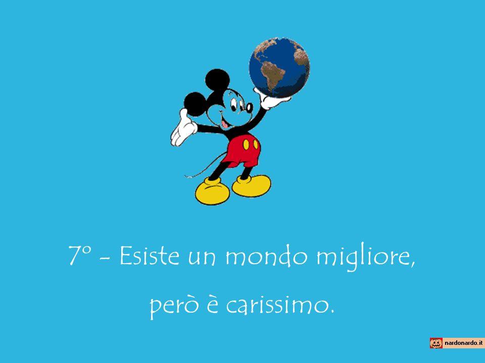 7º - Esiste un mondo migliore, però è carissimo.