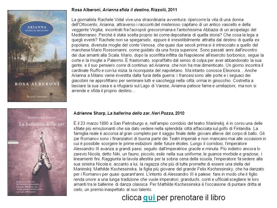 Rosa Alberoni, Arianna sfida il destino, Rizzolii, 2011 La giornalista Rachele Vidal vive una straordinaria avventura: ripercorre la vita di una donna