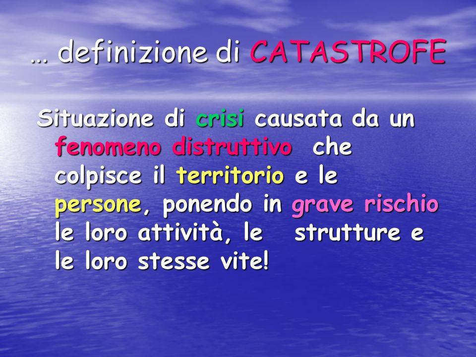 LA PROTEZIONE CIVILE E… La PC viene ALLERTATA in situazioni di ECCEZIONALE EMERGENZA (elevato numero di coinvolti) Calamità - Catastrofi