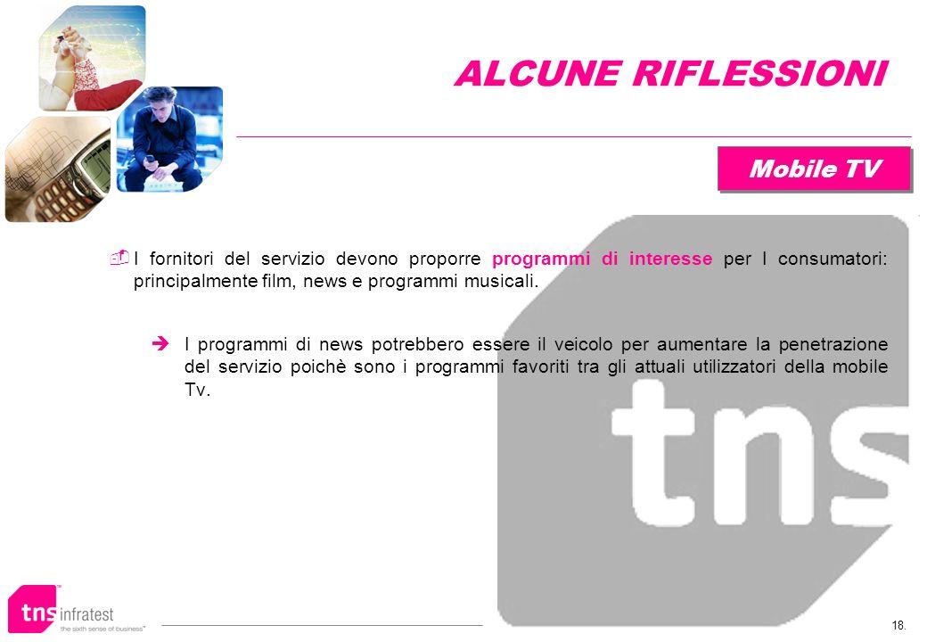 18. Mobile TV I fornitori del servizio devono proporre programmi di interesse per I consumatori: principalmente film, news e programmi musicali. I pro