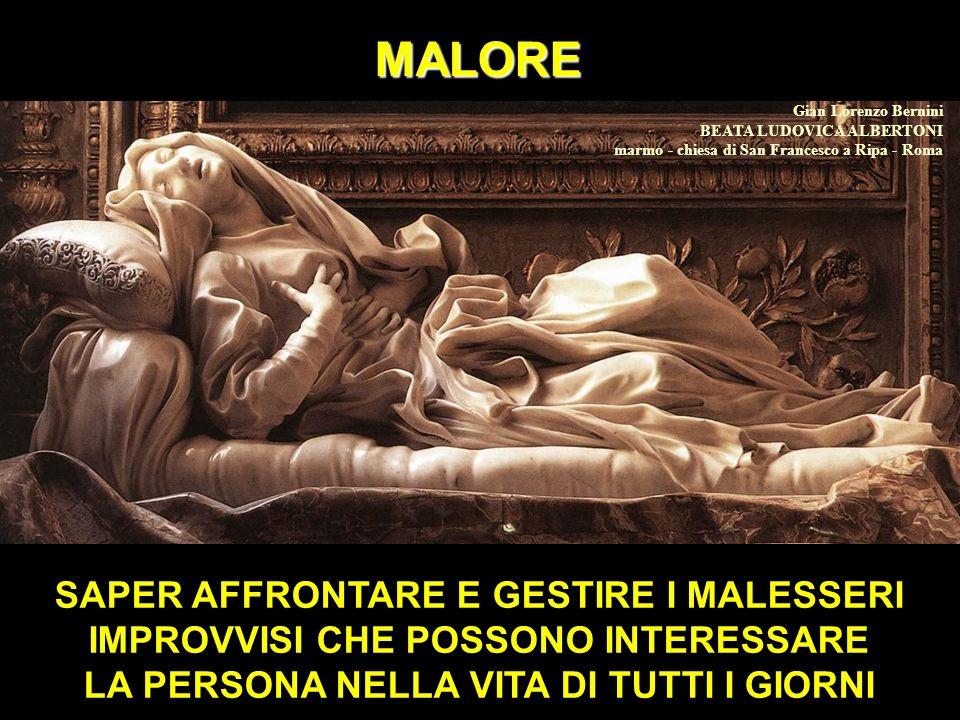 MALORE SAPER AFFRONTARE E GESTIRE I MALESSERI IMPROVVISI CHE POSSONO INTERESSARE LA PERSONA NELLA VITA DI TUTTI I GIORNI Gian Lorenzo Bernini BEATA LU