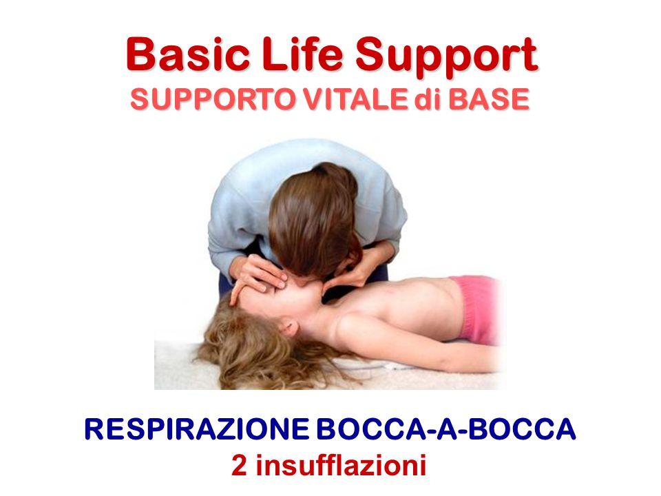 Basic Life Support SUPPORTO VITALE di BASE RESPIRAZIONE BOCCA-A-BOCCA 2 insufflazioni