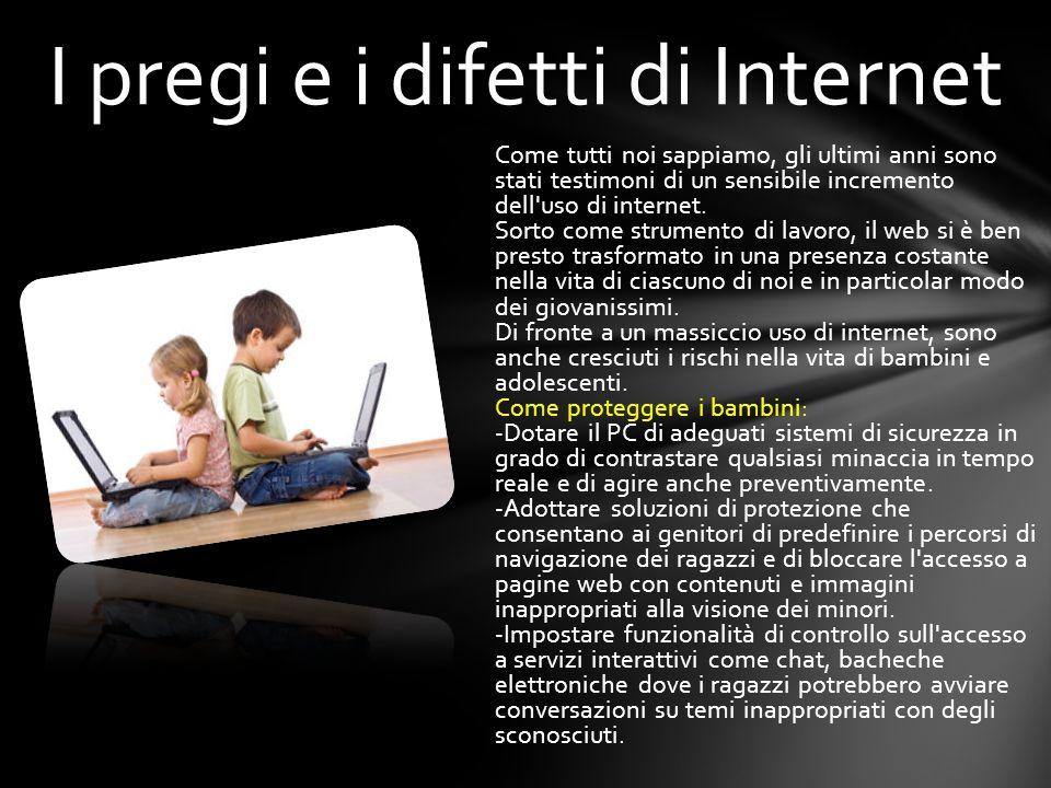 Come tutti noi sappiamo, gli ultimi anni sono stati testimoni di un sensibile incremento dell'uso di internet. Sorto come strumento di lavoro, il web