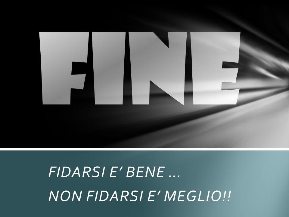 FIDARSI E BENE … NON FIDARSI E MEGLIO!!