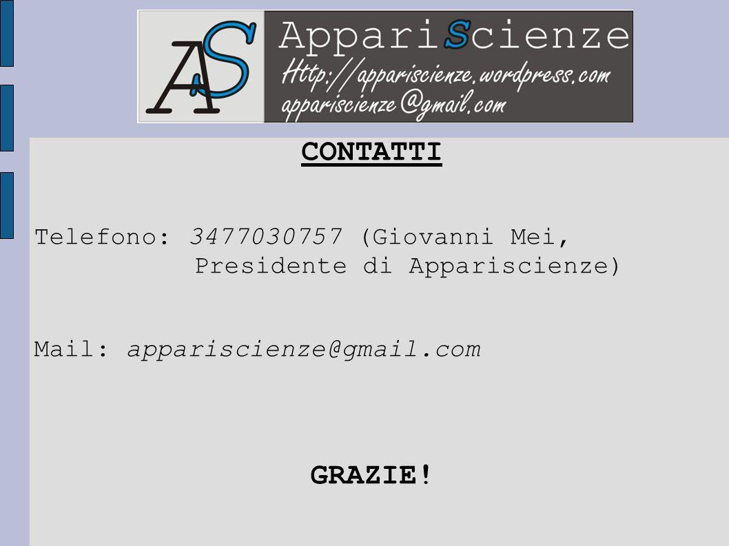 CONTATTI Telefono: 3477030757 (Giovanni Mei, Presidente di Appariscienze) Mail: appariscienze@gmail.com GRAZIE!
