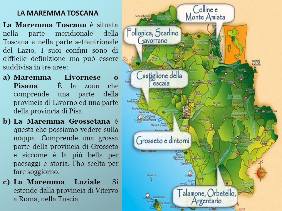 LA MAREMMA TOSCANA La Maremma Toscana è situata nella parte meridionale della Toscana e nella parte settentrionale del Lazio. I suoi confini sono di d
