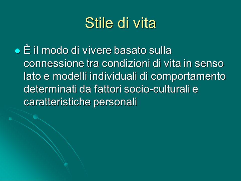 Stile di vita È il modo di vivere basato sulla connessione tra condizioni di vita in senso lato e modelli individuali di comportamento determinati da