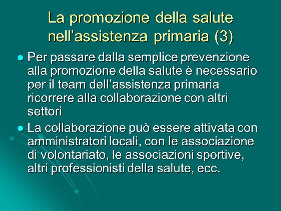 La promozione della salute nellassistenza primaria (3) Per passare dalla semplice prevenzione alla promozione della salute è necessario per il team de