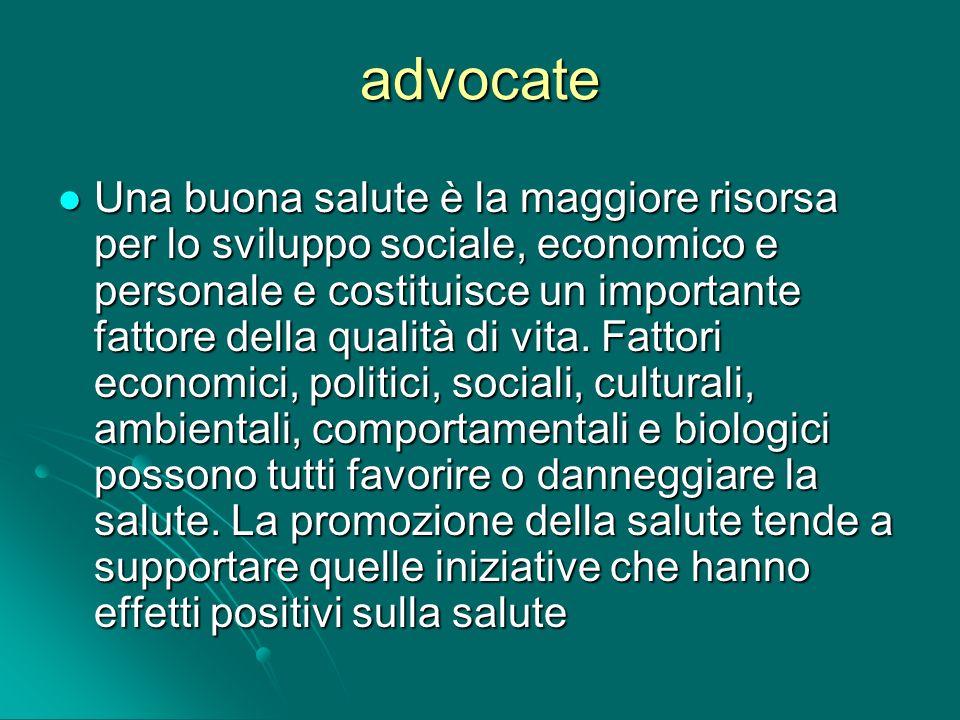 advocate Una buona salute è la maggiore risorsa per lo sviluppo sociale, economico e personale e costituisce un importante fattore della qualità di vi