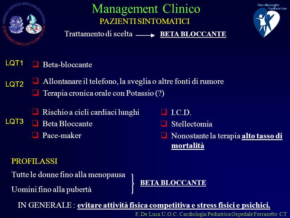 F. De Luca U.O.C. Cardiologia Pediatrica Ospedale Ferrarotto CT PAZIENTI SINTOMATICI Trattamento di scelta BETA BLOCCANTE LQT1 LQT2 LQT3 Beta-bloccant