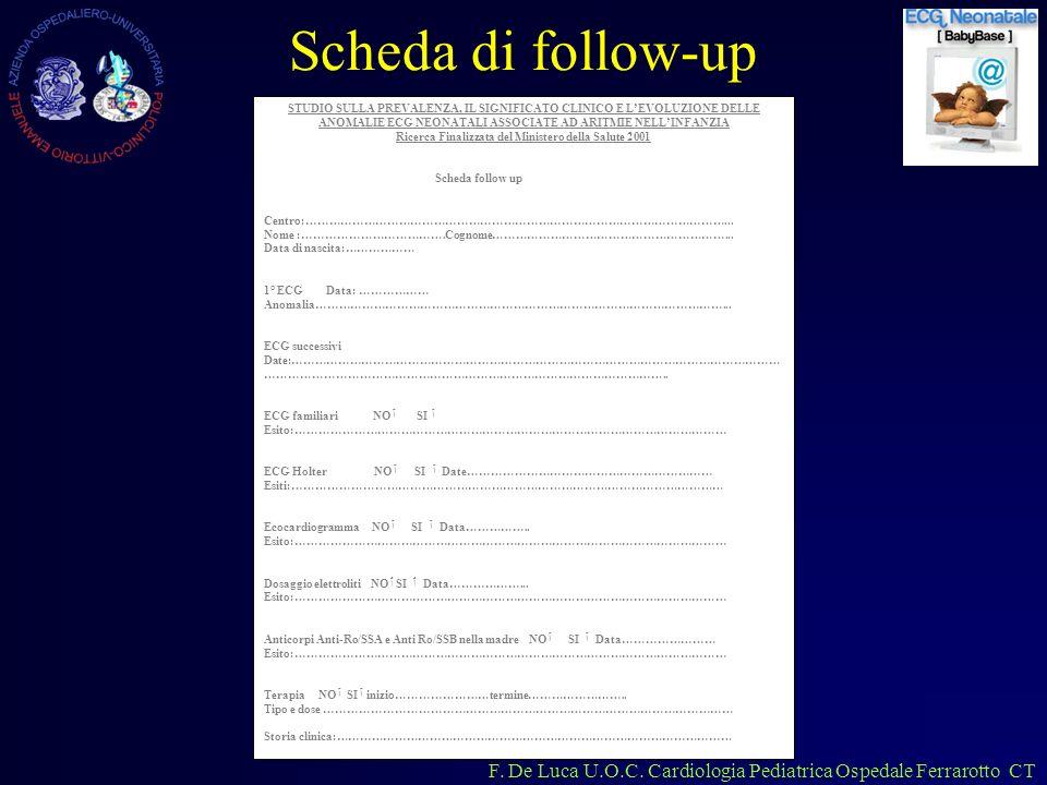 F. De Luca U.O.C. Cardiologia Pediatrica Ospedale Ferrarotto CT Scheda di follow-up STUDIO SULLA PREVALENZA, IL SIGNIFICATO CLINICO E LEVOLUZIONE DELL