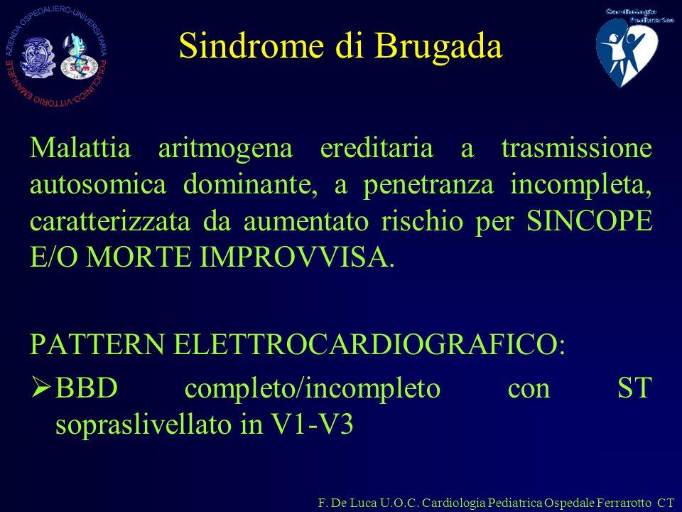 Sindrome di Brugada Malattia aritmogena ereditaria a trasmissione autosomica dominante, a penetranza incompleta, caratterizzata da aumentato rischio p