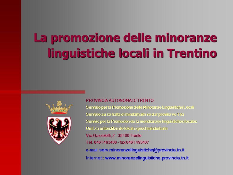 La promozione delle minoranze linguistiche locali in Trentino PROVINCIA AUTONOMA DI TRENTO Servizio per la Promozione delle Minoranze Linguistiche Loc